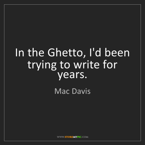 Mac Davis: In the Ghetto, I'd been trying to write for years.