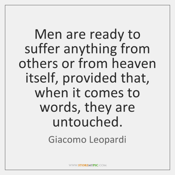 Men are ready to suffer anything from others or from heaven itself, ...