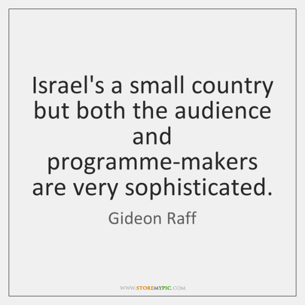 Israel's a small country but both the audience and programme-makers are very ...