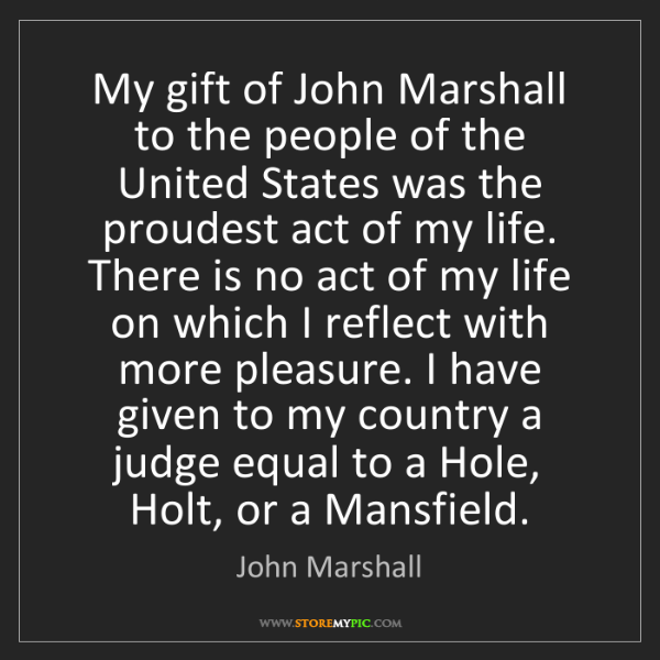 John Marshall: My gift of John Marshall to the people of the United...