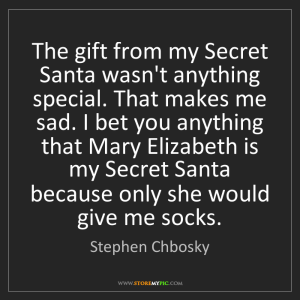 Stephen Chbosky: The gift from my Secret Santa wasn't anything special....