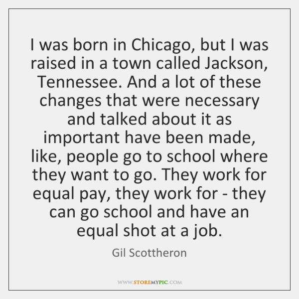 I was born in Chicago, but I was raised in a town ...