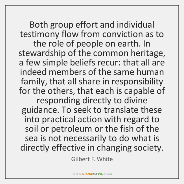 Both group effort and individual testimony flow from conviction as to the ...