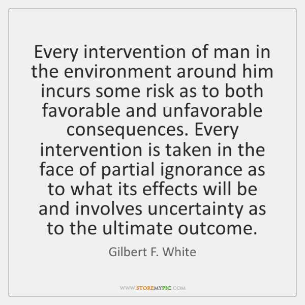 Every intervention of man in the environment around him incurs some risk ...