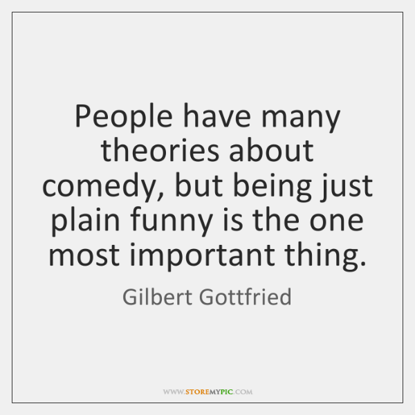 People have many theories about comedy, but being just plain funny is ...