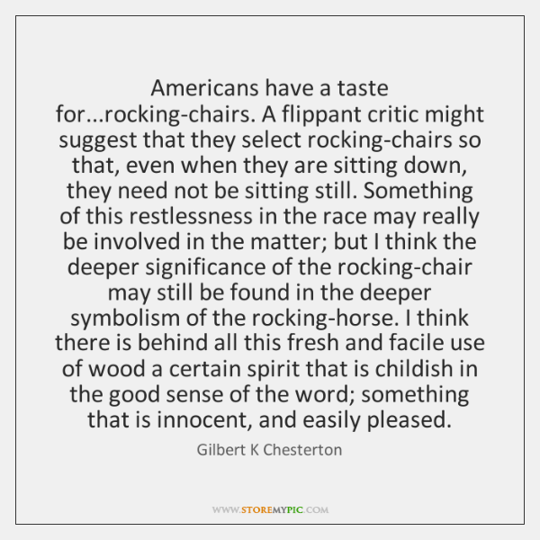 Americans have a taste for...rocking-chairs. A flippant critic might suggest that ...