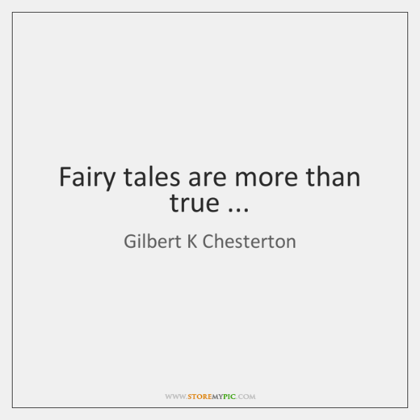 Fairy tales are more than true ...