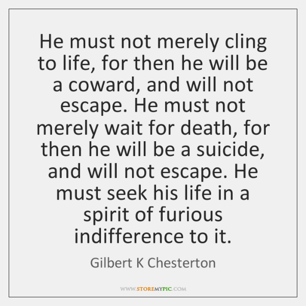 He must not merely cling to life, for then he will be ...