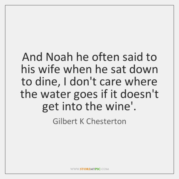And Noah he often said to his wife when he sat down ...