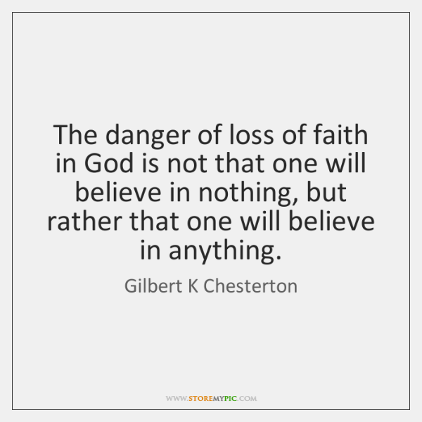 The danger of loss of faith in God is not that one ...