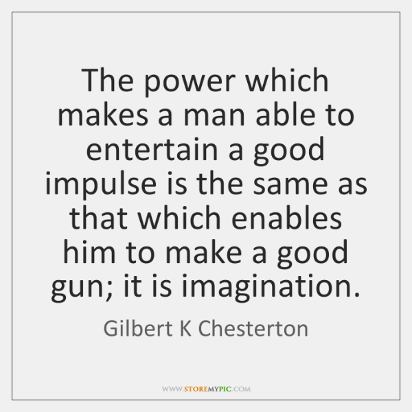 The power which makes a man able to entertain a good impulse ...