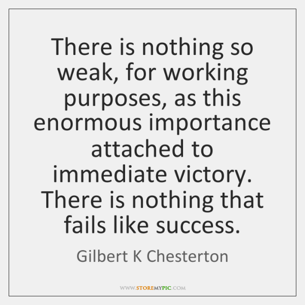 There is nothing so weak, for working purposes, as this enormous importance ...