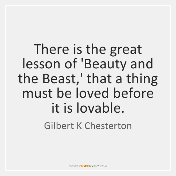 There is the great lesson of 'Beauty and the Beast,' that ...