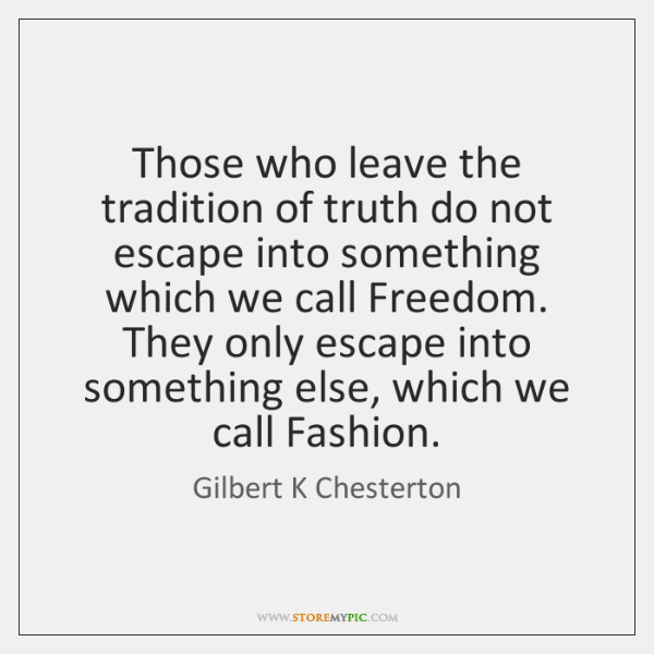 Those who leave the tradition of truth do not escape into something ...