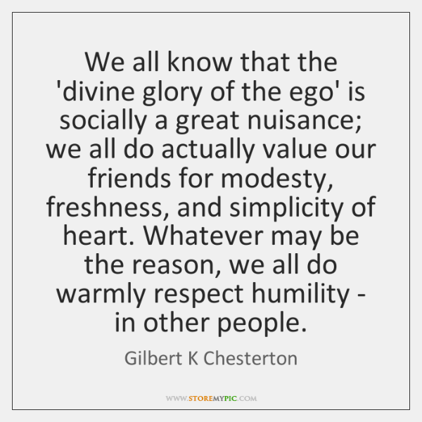 We all know that the 'divine glory of the ego' is socially ...