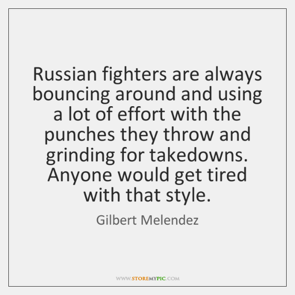 Russian fighters are always bouncing around and using a lot of effort ...