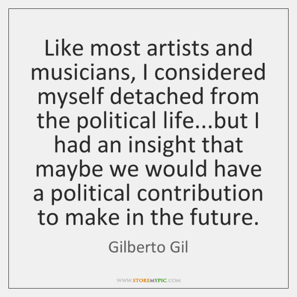 Like most artists and musicians, I considered myself detached from the political ...