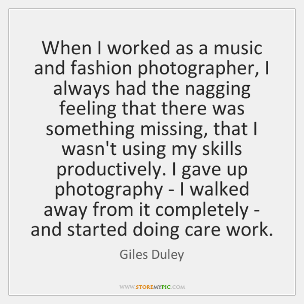 When I worked as a music and fashion photographer, I always had ...