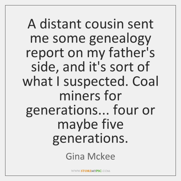 A distant cousin sent me some genealogy report on my father's side, ...