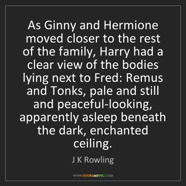 J K Rowling: As Ginny and Hermione moved closer to the rest of the...