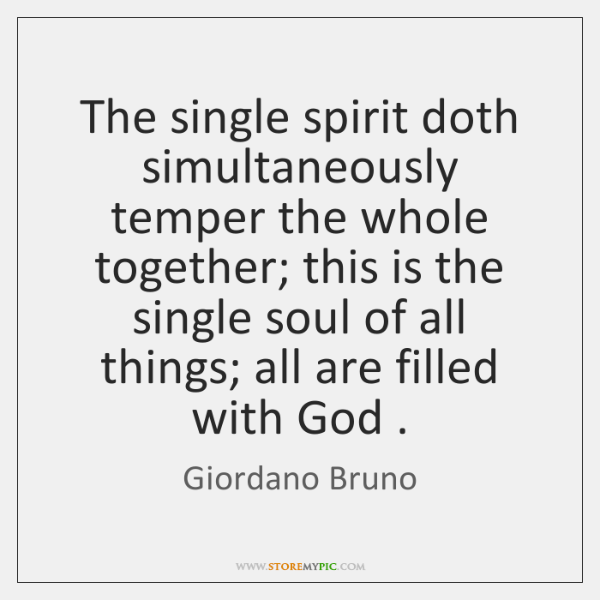 The single spirit doth simultaneously temper the whole together; this is the ...