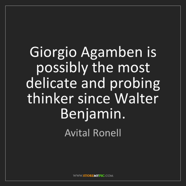 Avital Ronell: Giorgio Agamben is possibly the most delicate and probing...