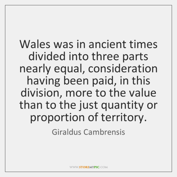 Wales was in ancient times divided into three parts nearly equal, consideration ...