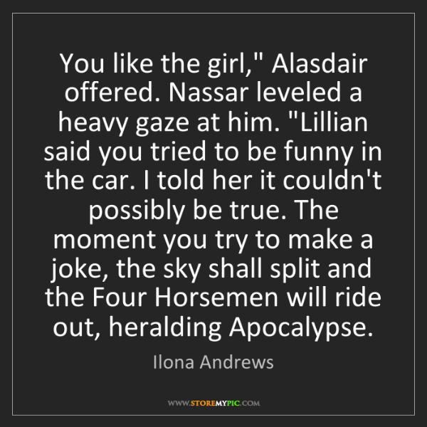 "Ilona Andrews: You like the girl,"" Alasdair offered. Nassar leveled..."