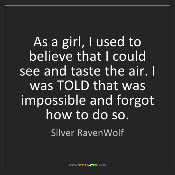 Silver RavenWolf: As a girl, I used to believe that I could see and taste...