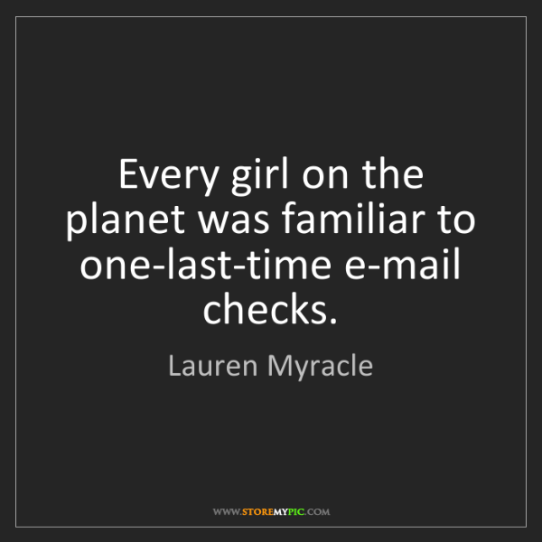 Lauren Myracle: Every girl on the planet was familiar to one-last-time...