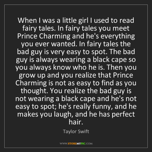 Taylor Swift: When I was a little girl I used to read fairy tales....