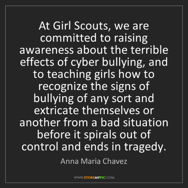 Anna Maria Chavez: At Girl Scouts, we are committed to raising awareness...