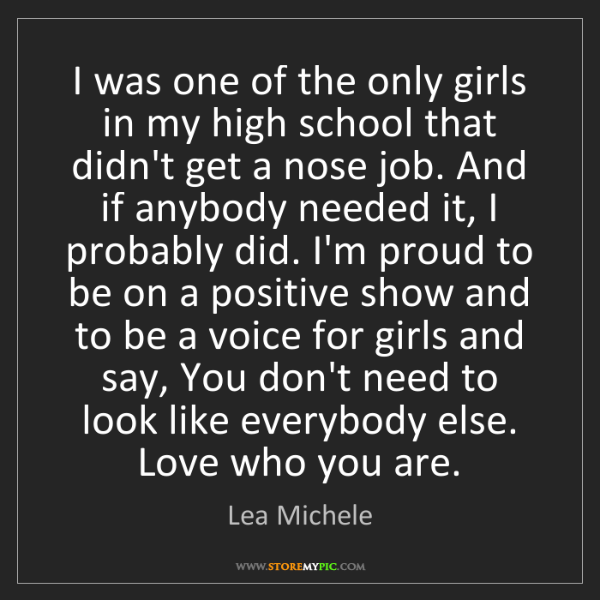 Lea Michele: I was one of the only girls in my high school that didn't...