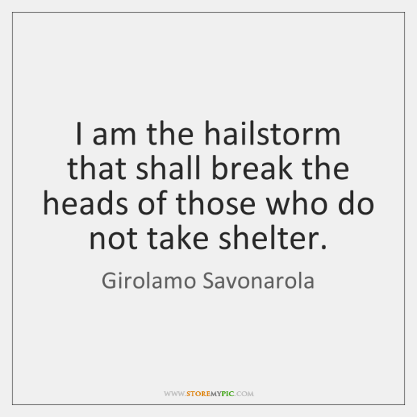 I am the hailstorm that shall break the heads of those who ...