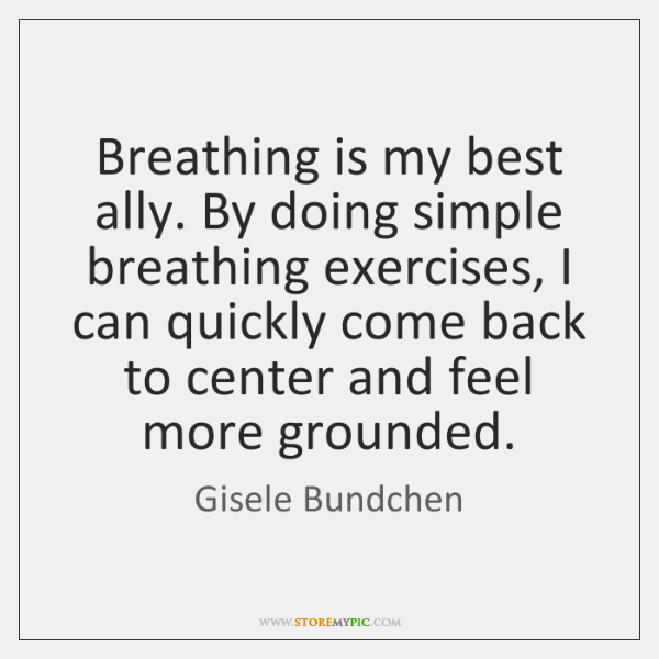 Breathing is my best ally. By doing simple breathing exercises, I can ...