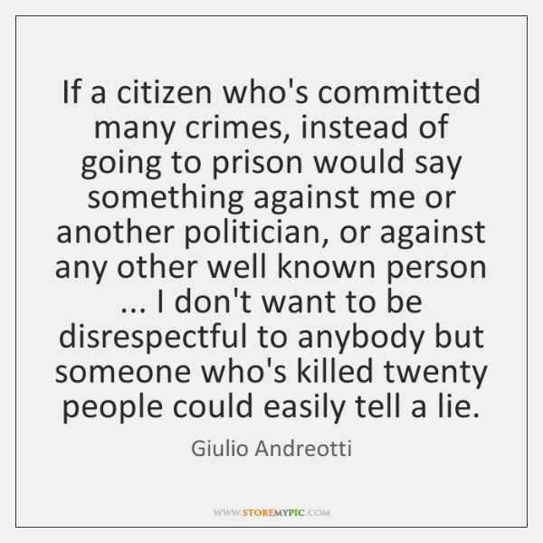 If a citizen who's committed many crimes, instead of going to prison ...