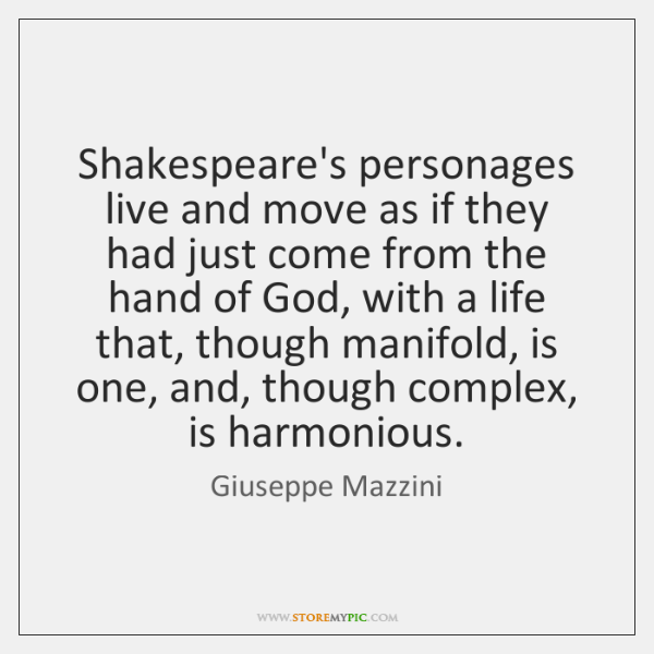 Shakespeare's personages live and move as if they had just come from ...