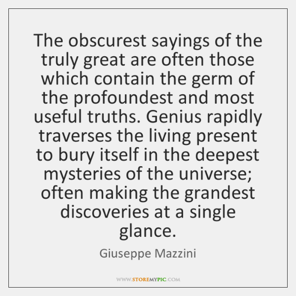 The obscurest sayings of the truly great are often those which contain ...