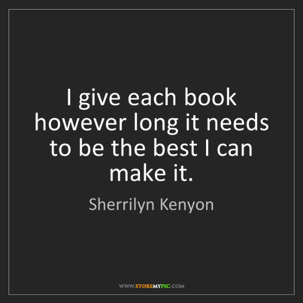 Sherrilyn Kenyon: I give each book however long it needs to be the best...