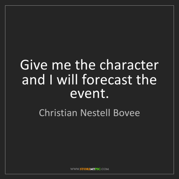 Christian Nestell Bovee: Give me the character and I will forecast the event.