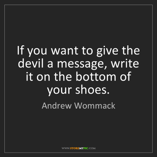 Andrew Wommack: If you want to give the devil a message, write it on...
