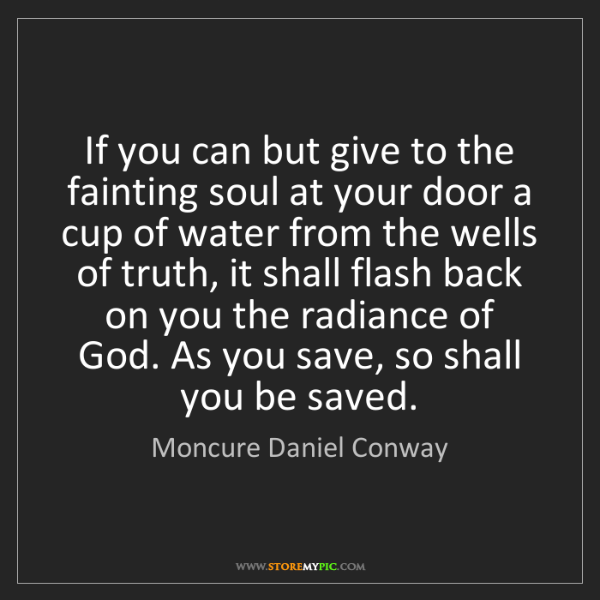 Moncure Daniel Conway: If you can but give to the fainting soul at your door...