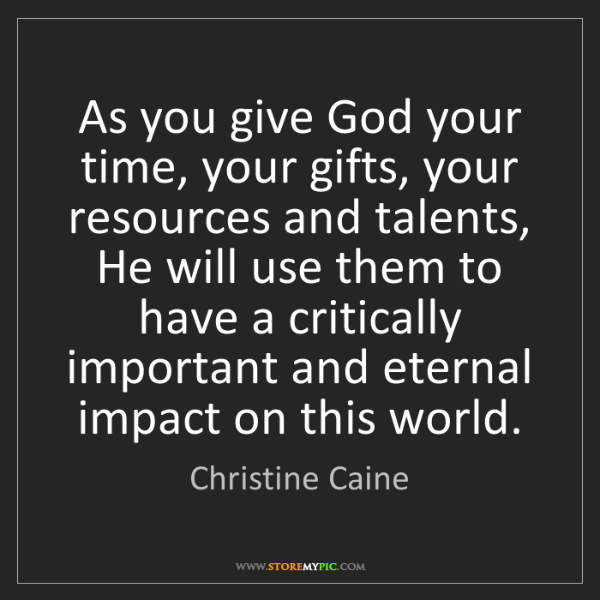 Christine Caine: As you give God your time, your gifts, your resources...