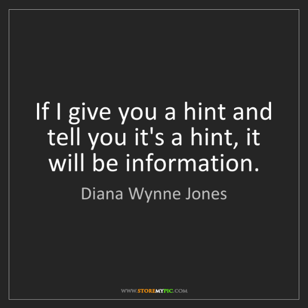 Diana Wynne Jones: If I give you a hint and tell you it's a hint, it will...