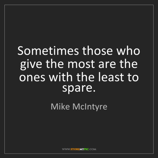 Mike McIntyre: Sometimes those who give the most are the ones with the...