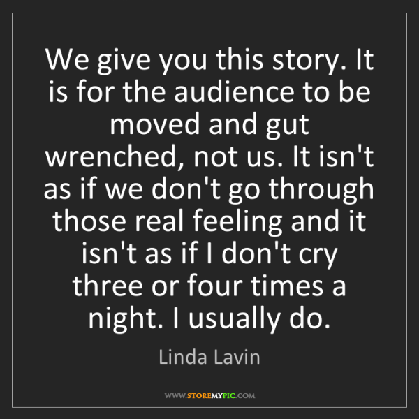 Linda Lavin: We give you this story. It is for the audience to be...