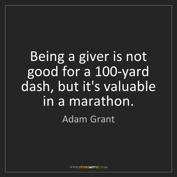 Adam Grant: Being a giver is not good for a 100-yard dash, but it's...