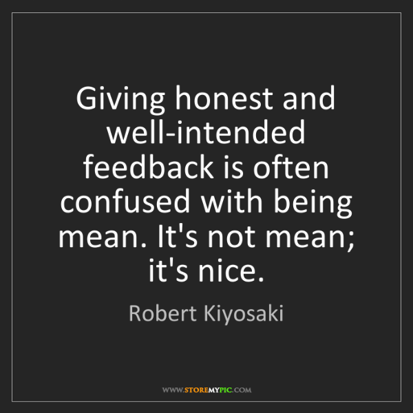 Robert Kiyosaki: Giving honest and well-intended feedback is often confused...