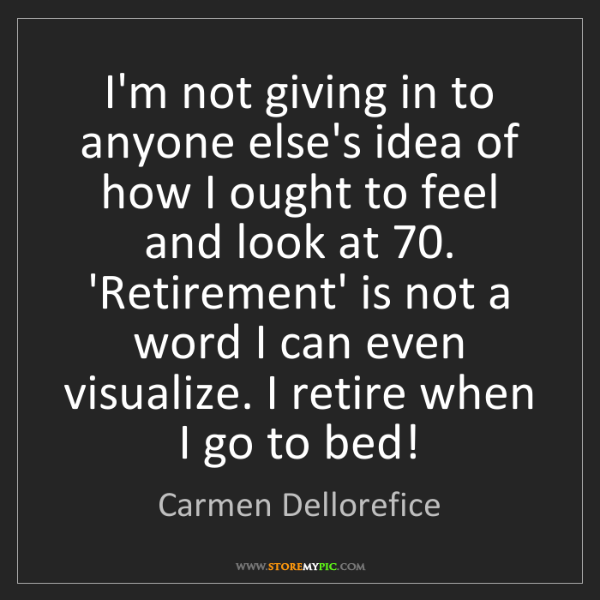 Carmen Dellorefice: I'm not giving in to anyone else's idea of how I ought...