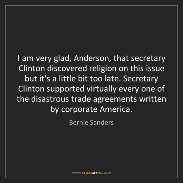 Bernie Sanders: I am very glad, Anderson, that secretary Clinton discovered...